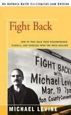 Fight Back: How to Take Back Your Neighborhood, Schools, and Families from the D