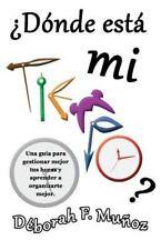 ¿dónde Está Mi Tiempo? : Una Guía para Gestionar Mejor Tus Horas y Aprender a...