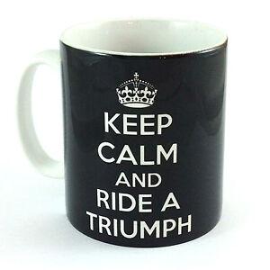 KEEP CALM & RIDE A TRIUMPH GIFT MUG CUP PRESENT MOTORBIKE MOTORCYCLE BIKER BIKE