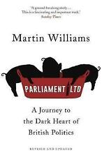 Parliament Ltd: A journey to the dark heart of British politics by Williams, Mar