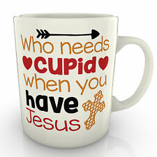 Who Needs Cupid When You Have Jesus - Mug - Valentines Anniversary gift