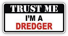 Trust Me Im A Dredger Hard Hat Sticker / Toolbox Decal Label Lunch Box Dredging