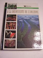A LA DECOUVERTE DE L ' AMAZONE , VOYAGE , AVENTURE .190 PAGES .TRES BON ETAT .