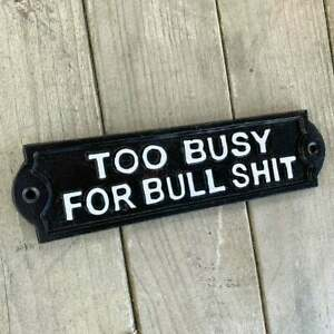 Too Busy For Bull S**t Cast Iron Sign Novelty Vintage Garden Wall Plaque Funny