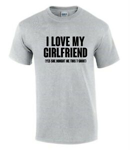 I Love My Girlfriend Brought me T-Shirt Funny Rude Men's Lady's T-Shirt T0080