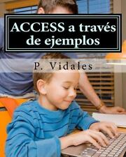 ACCESS a Través de Ejemplos by P. Vidales (2014, Paperback)