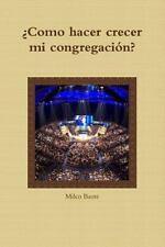 Como Hacer Crecer Mi Congregacion? by Milco Baute (2010, Paperback)