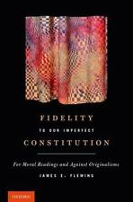 FIDELITY TO OUR IMPERFECT CONSTITUTION - FLEMING, JAMES E. - NEW HARDCOVER BOOK