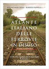 ATLANTE ITALIANO DELLE FERROVIE IN DISUSO  - MARCARINI ALBANO, ROVELLI ROBERTO