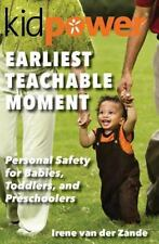 Earliest Teachable Moment : Personal Safety for Babies, Toddlers, and...