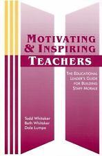 Motivating & Inspiring Teachers: The Educational Leader's Guide for Building Sta
