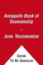 The Annapolis Book of Seamanship: 2nd Edition, Revised Rousmaniere, John Hardco