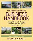 The Organic Farmer's Business Handbook: A Complete Guide to Managing Finances, C