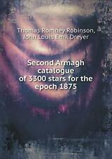 Second Armagh catalogue of 3300 stars for the epoch 1875 by Dreyer, Emil New,,