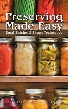 Preserving Made Easy : Small Batches and Simple Techniques by Ellie Topp and...