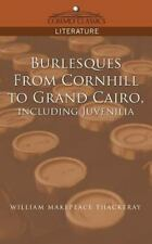 Burlesques, from Cornhill to Grand Cairo, Including Juvenilia: By William Mak...
