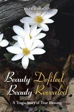 Beauty Defiled, Beauty Revealed: A Tragic Story of True Blessing (Paperback or S