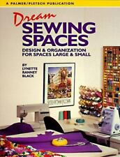 Dream Sewing Spaces : Design and Organization for Spaces Large and Small