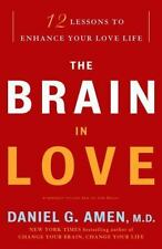 The Brain in Love : 12 Lessons to Enhance Your Love Life by Daniel G. Amen (200…