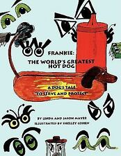 Frankie : The World's Greatest Hot Dog by Linda Mayer and Jason Mayer (2009,...