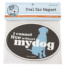Dog Is Good car magnet - CANNOT LIVE WITHOUT DOG - #DIG-GMA-002