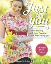 Just for You - Selfish Sewing Projects from Your Favorite Sew Can She Bloggers