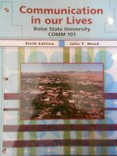 Communication in our Lives Sixth Edition by Julia T. Wood: Boise State Comm101