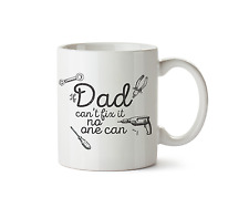 If Dad Can't Fix It, No One Can! Mug Fathers Day Handy Gift Ceramic Cup Tea 10oz