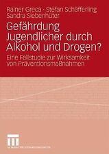 Gefährdung Jugendlicher Durch Alkohol und Drogen? : Eine Fallstudie Zur...