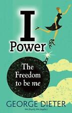 I-Power : The Freedom to Be Me by George Dieter (2015, Paperback)