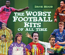 The Worst Football Kits of All Time - Soccer Strips - Uniforms book - Dave Moor