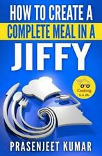 How to Cook Everything in a Jiffy: How to Create a Complete Meal in a Jiffy...