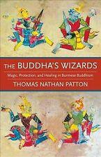 Buddha's Wizards : Magic, Protection, and Healing in Burmese Buddhism, Hardco...