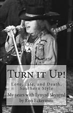 Turn It up! My Years with Lynyrd Skynyrd :Love Life & Death  ILLUSTRATED EDITION