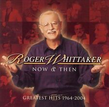 Now and Then: Greatest Hits 1964-2004 by Roger Whittaker (CD, Jan-2004, BMG (distributor))