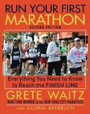 Run Your First Marathon: Everything You Need to Know to Reach the Finish Line by