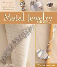 Metal Jewelry Made Easy : A Crafter's Guide to Fabricating Necklaces, Earrings,
