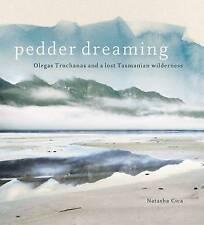 Pedder Dreaming: Olegas Truchanas and a Lost Tasmanian Wilderness ' Natasha Cica
