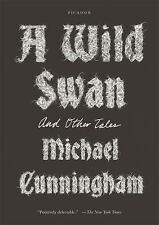 A Wild Swan : And Other Tales by Michael Cunningham (2016, Paperback)