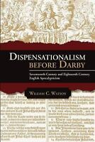 Dispensationalism Before Darby: Seventeenth Century and Eighteenth Century Engli