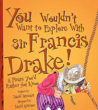 You Wouldn't Want to Explore with Sir Francis Drake!: A Pirate You'd Rather Not