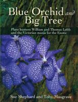Blue Orchid and Big Tree : Plant Hunters William and Thomas Lobb and the Vict...