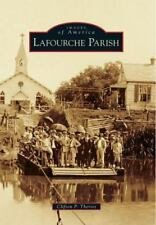 Images of America: Lafourche Parish by Clifton P. Theriot (2014, Paperback)