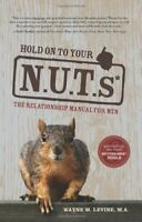 Hold on to Your NUTs: The Relationship Manual for Men by Wayne M. Levine