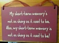 My Short-term Memory Is Not As Sharp As It Used To Be. Also-- Wooden Wall Sign
