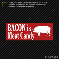 Bacon is Meat Candy Bumper Sticker Die Cut pork belly pig culinary cook chef