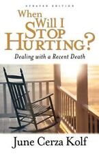 When Will I Stop Hurting?: Dealing with a Recent Death, June Cerza Kolf, Good Bo