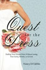 Quest for the Dress: Finding Your Dream Wedding Gown without Losing Your Sanity