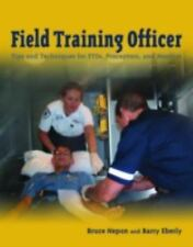 Field Training Officer : Tips and Techniques for FTOs, Preceptors, and...