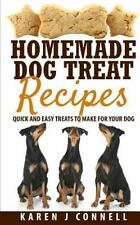 Homemade Dog Treat Recipes : Quick and Easy Treats to Make for Your Dog by...